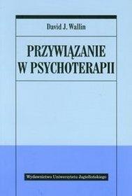 David J. Wallin - Przywiązanie w psychoterapii
