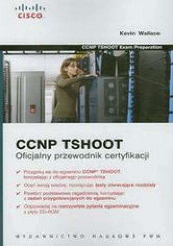 Wallace Kevin - CCNP TSHOOT. Oficjalny przewodnik certyfikacji