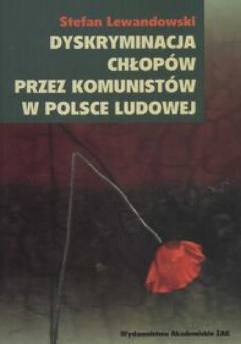 Stefan Lewandowski - Dyskryminacja chłopów przez komunistów w Polsce Ludowej