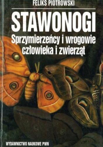 Feliks Piotrowski - Stawonogi. Sprzymierzeńcy i wrogowie człowieka i zwierząt