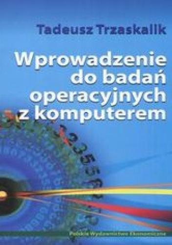 Trzaskalik Tadeusz - Wprowadzenie do badań operacyjnych z komputerem + CD