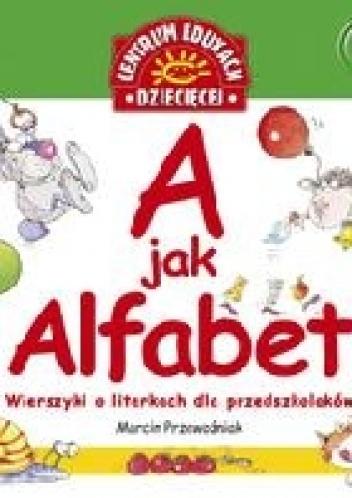 Marcin Przewoźniak - A jak Alfabet. Wierszyki o literkach dla przedszkolaków
