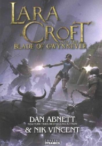 Dan Abnett - Lara Croft and the Blade of Gwynnever