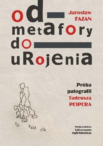 Jarosław Fazan - Od metafory do urojenia. Próba patografii Tadeusza Peipera