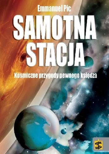 Emmanuel Pic - Samotna stacja. Kosmiczne przygody pewnego księdza