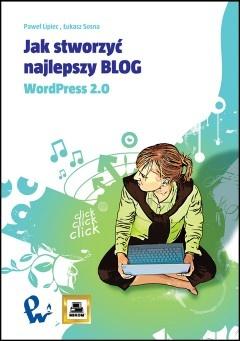 Paweł Lipiec - Jak stworzyć najlepszy blog. WordPress 2.0