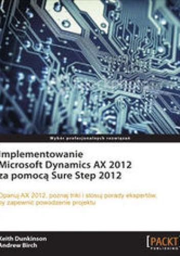 Dunkinson Keith - Implementowanie Microsoft Dynamics AX 2012 za pomocą Sure Step 2012