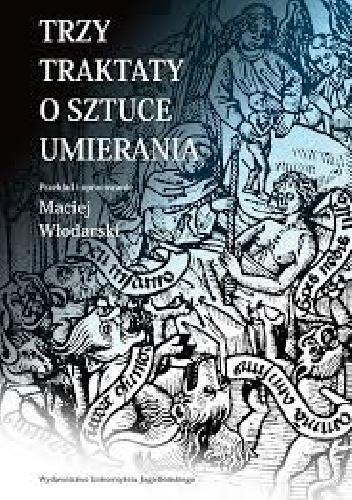 Maciej Włodarski - Trzy traktaty o sztuce umierania