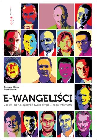 Tomasz Cisek - E-wangeliści. Ucz się od najlepszych twórców polskiego internetu