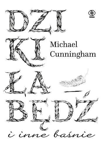 Michael Cunningham - Dziki łabędź i inne baśnie
