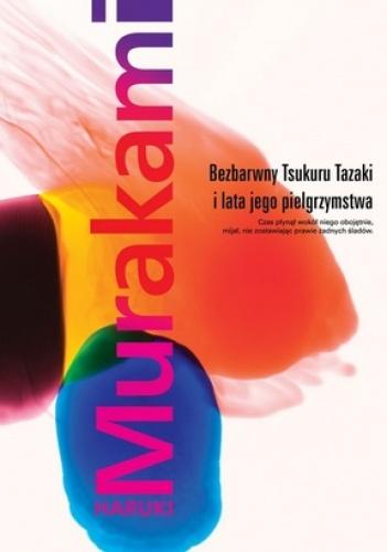 Haruki Murakami - Bezbarwny Tsukuru Tazaki i lata jego pielgrzymstwa