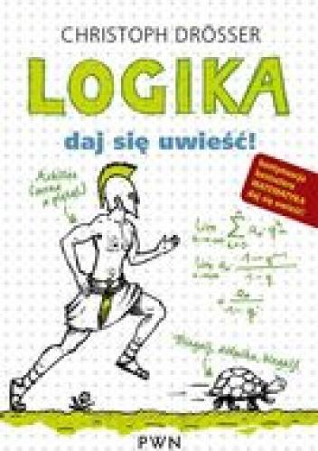 Christoph Drösser - Logika. Daj się uwieść!