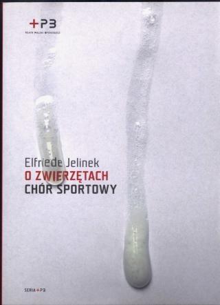 Elfriede Jelinek - O zwierzętach. Chór sportowy