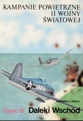 Zbigniew Jan Krala - Kampanie powietrzne II wojny światowej Tom 3 Daleki Wschód
