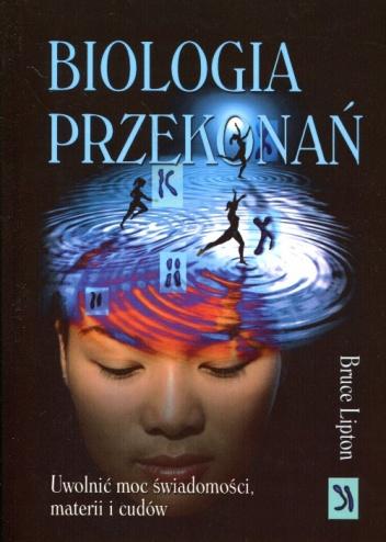 Bruce Lipton - Biologia przekonań