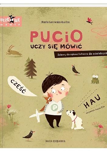 Marta Galewska-Kustra - Pucio uczy się mówić. Zabawy dźwiękonaśladowcze dla najmłodszych