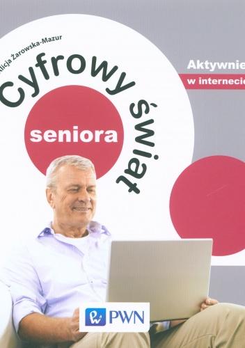 Alicja Żarowska-Mazur - Cyfrowy świat seniora. Aktywnie w Internecie