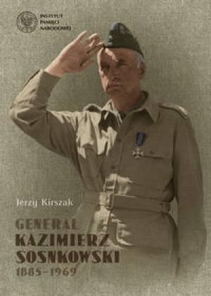 Łukasz Kamiński (historyk) - Generał Kazimierz Sosnkowski 1885-1969