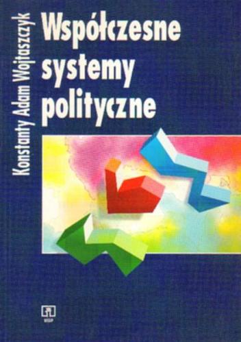 Konstanty A. Wojtaszczyk - Współczesne systemy polityczne