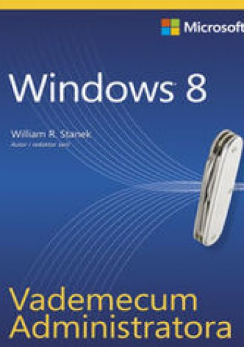 William R. Stanek - Vademecum Administratora Windows 8