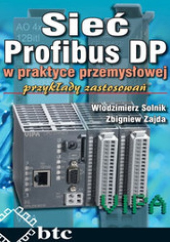 Włodzimierz Solnik - Sieć Profibus DP w praktyce przemysłowej. Przykłady zastosowań