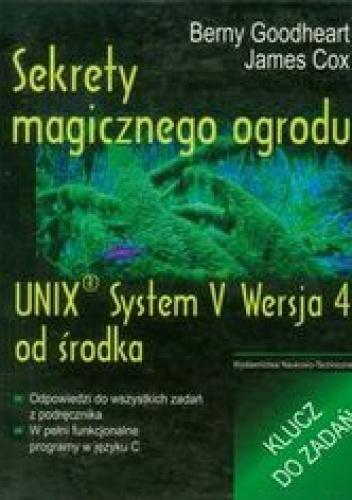 Goodheart Berny - Sekrety magicznego ogrodu. UNIX System V Wersja 4 od środka. Klucz do zadań