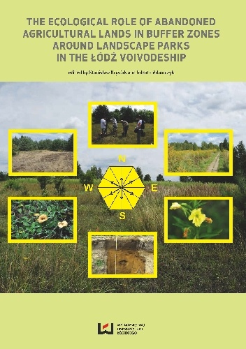 praca zbiorowa - The Ecological Role of Abandoned Lands in Buffer Zones Around Landscape Parks in the Łódź Voivodeship