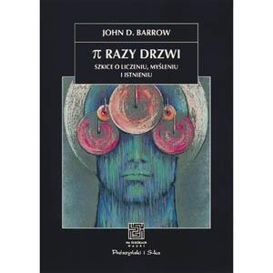 John David Barrow - Pi razy drzwi. Szkice o liczeniu, myśleniu i istnieniu