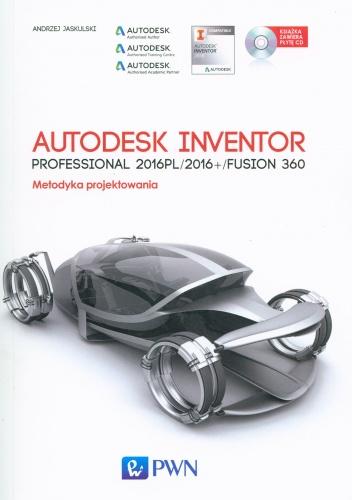Andrzej Jaskulski - Autodesk Inventor Professional 2016PL/2016+ /Fusion 360. Metodyka projektowania + CD