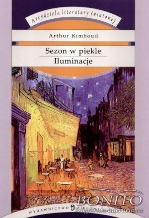 Arthur Rimbaud - Sezon w piekle. Iluminacje