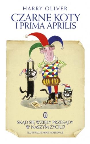 Harry Oliver - Czarne koty i prima aprilis. Skąd się wzięły przesądy w naszym życiu?