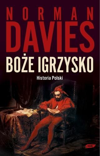Norman Davies - Boże igrzysko. Historia Polski
