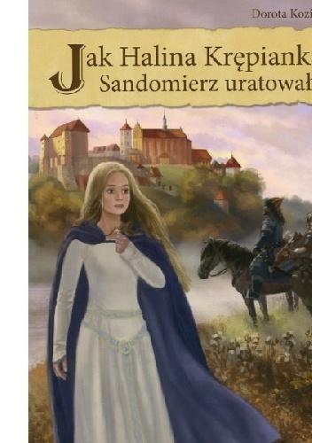 Dorota Kozioł - Jak Halina Krępianka Sandomierz uratowała