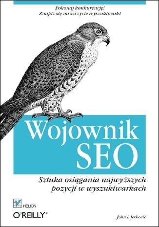 John I. Jerkovic - Wojownik SEO. Sztuka osiągania najwyższych pozycji w wyszukiwarkach.