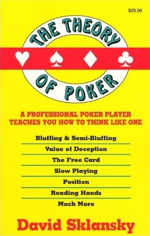 David Sklansky - The Theory of Poker: A Professional Poker Player Teaches You How To Think Like One