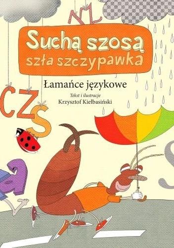 Krzysztof Kiełbasiński - Suchą szosą szła szczypawka. Łamańce językowe