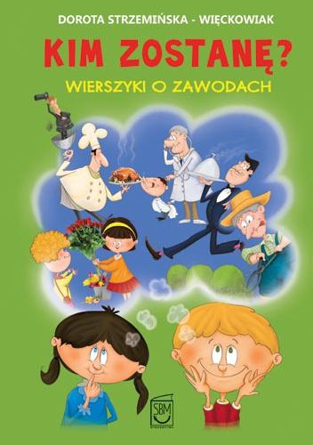 Dorota Strzemińska-Więckowiak - Kim zostanę? Wierszyki o zawodach