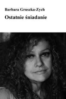 Barbara Gruszka-Zych - Ostatnie śniadanie