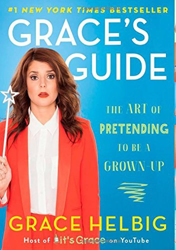 Grace Helbig - Grace's Guide: The Art of Pretending to Be a Grown-up