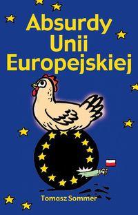 Tomasz Sommer - Absurdy Unii Europejskiej