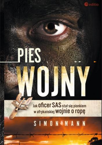 Simon Mann - Pies wojny. Jak oficer SAS stał się pionkiem w afrykańskiej wojnie o ropę
