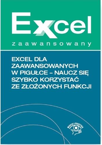 Paweł Wiśniewski - Excel dla zaawansowanych w pigułce - naucz się szybko korzystać ze złożonych funkcji