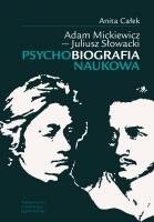 Anita Całek - Adam Mickiewicz - Juliusz Słowacki Psychobiografia naukowa
