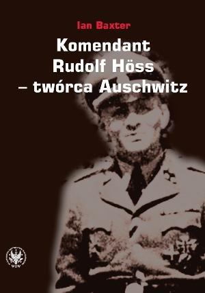 Ian Baxter - Komendant. Rudolf Höss - twórca Auschwitz