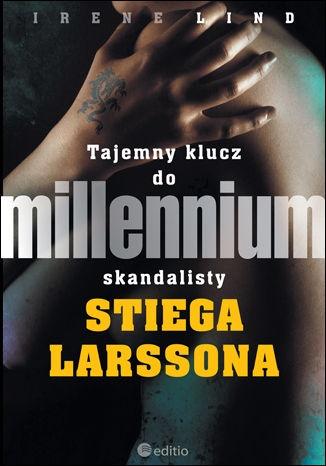 Irene Lind - Tajemny klucz do Millennium skandalisty Stiega Larssona