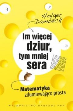 Holger Dambeck - Im więcej dziur, tym mniej sera. Matematyka zdumiewająco prosta