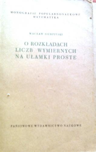 Wacław Sierpiński - O rozkładach liczb wymiernych na ułamki proste