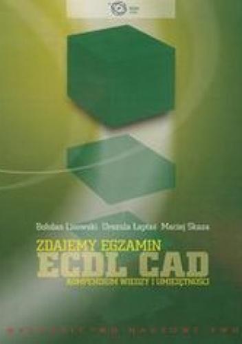 Lisowski Bohdan - Zdajemy egzamin ECDL CAD. Kompendium wiedzy i umiejętności