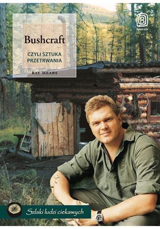 Ray Mears - Bushcraft, czyli sztuka przetrwania