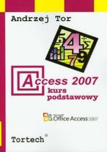 Tor Andrzej - Access 2007 Kurs podstawowy